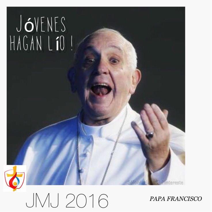 Papa Francisco Pide a los jóvenes de la JMJ 2016 Hagan lío!