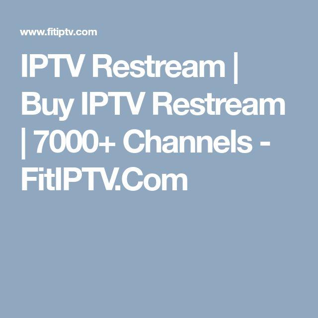 IPTV Restream | Buy IPTV Restream | 7000+ Channels - FitIPTV Com