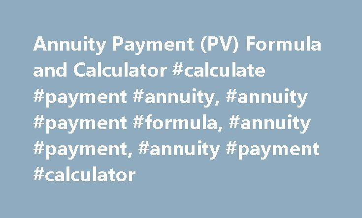 Annuity Payment (PV) Formula and Calculator #calculate #payment #annuity, #annuity #payment #formula, #annuity #payment, #annuity #payment #calculator http://kenya.remmont.com/annuity-payment-pv-formula-and-calculator-calculate-payment-annuity-annuity-payment-formula-annuity-payment-annuity-payment-calculator/  # Annuity Payment (PV) The annuity payment formula is used to calculate the periodic payment on an annuity. An annuity is a series of periodic payments that are received at a future…