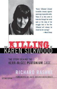 The Killing of Karen Silkwood: The Story Behind the Kerr-McGee Plutonium Case / Edition 2 by Richard L. Rashke Download
