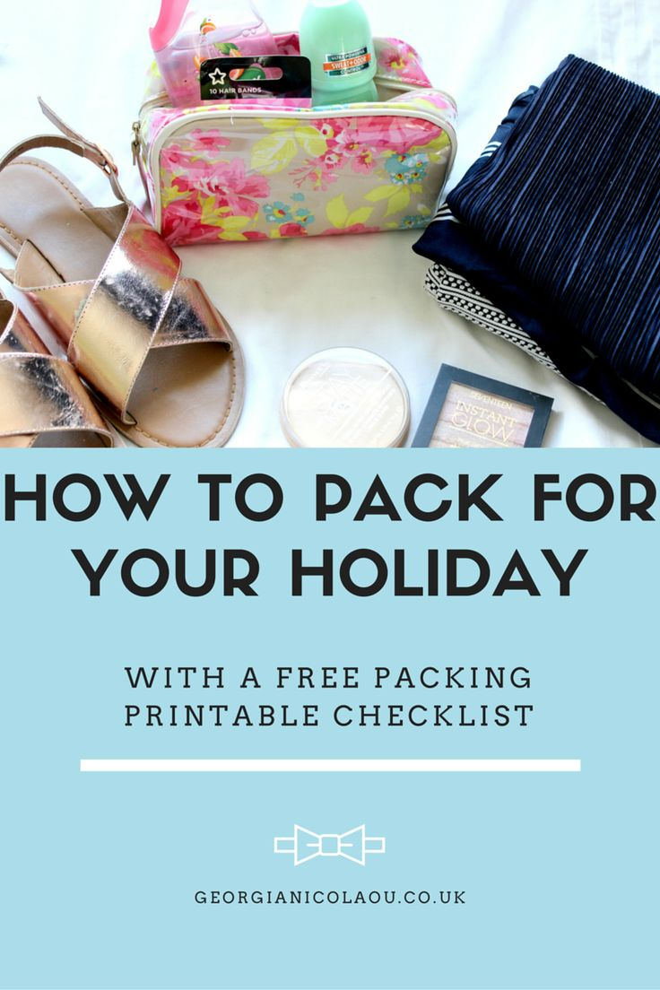 HOW TO PACK FOR YOUR HOLIDAY WITH A FREE PRINTABLE PACKING CHECKLIST