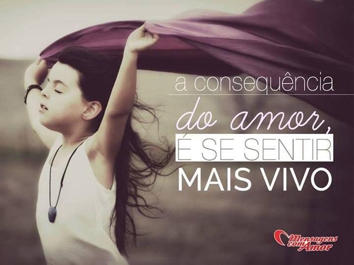 A consequência do amor é se sentir mais vivo! #consequencia #amor #vivo