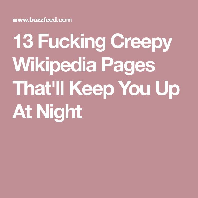 13 Fucking Creepy Wikipedia Pages That'll Keep You Up At Night