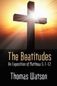 The Beatitudes:  An Exposition of Matthew 5:1-12 by Thomas Watson