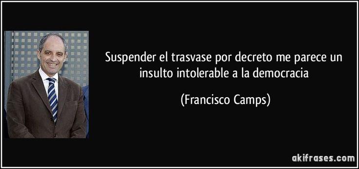 Suspender el trasvase por decreto me parece un insulto intolerable a la democracia (Francisco Camps)