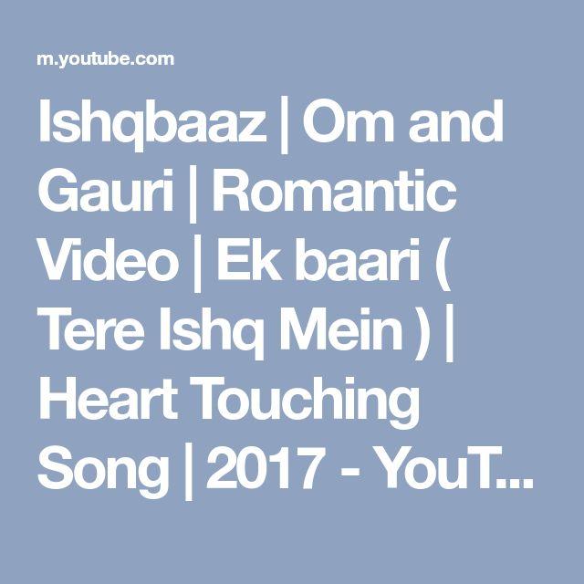 Ishqbaaz   Om and Gauri   Romantic Video   Ek baari ( Tere Ishq Mein )   Heart Touching Song   2017 - YouTube
