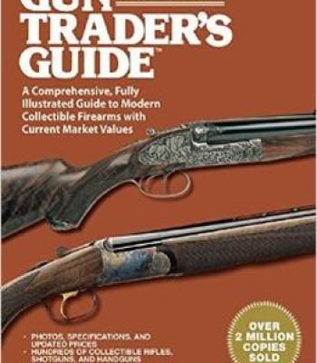 Gun Trader'S Guide: A Comprehensive Fully Illustrated Guide To Modern Collectible Firearms With Current Market Values PDF
