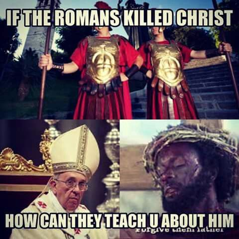 Roman (Romans killed Christ) Catholic is of Satan the Devil. Christ is BLACK according to the Bible. The Bible is about BLACK people. Remember Satan the devil fools the whole World.... Wake up #HebrewIsraelites