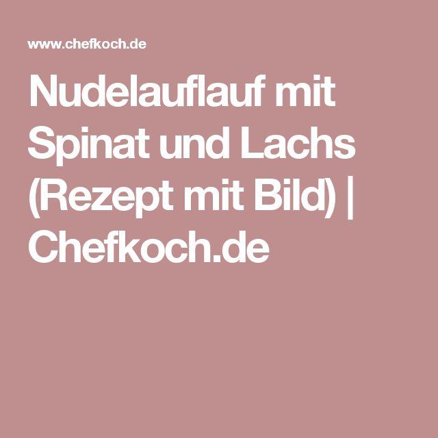 Nudelauflauf mit Spinat und Lachs (Rezept mit Bild)   Chefkoch.de