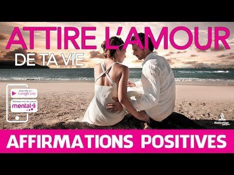 Affirmations positives pour attirer l'amour de ta vie   Phrases pour commencer la journée. - YouTube