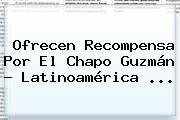 http://tecnoautos.com/wp-content/uploads/imagenes/tendencias/thumbs/ofrecen-recompensa-por-el-chapo-guzman-latinoamerica.jpg Chapo Guzman. Ofrecen recompensa por el Chapo Guzmán - Latinoamérica ..., Enlaces, Imágenes, Videos y Tweets - http://tecnoautos.com/actualidad/chapo-guzman-ofrecen-recompensa-por-el-chapo-guzman-latinoamerica/
