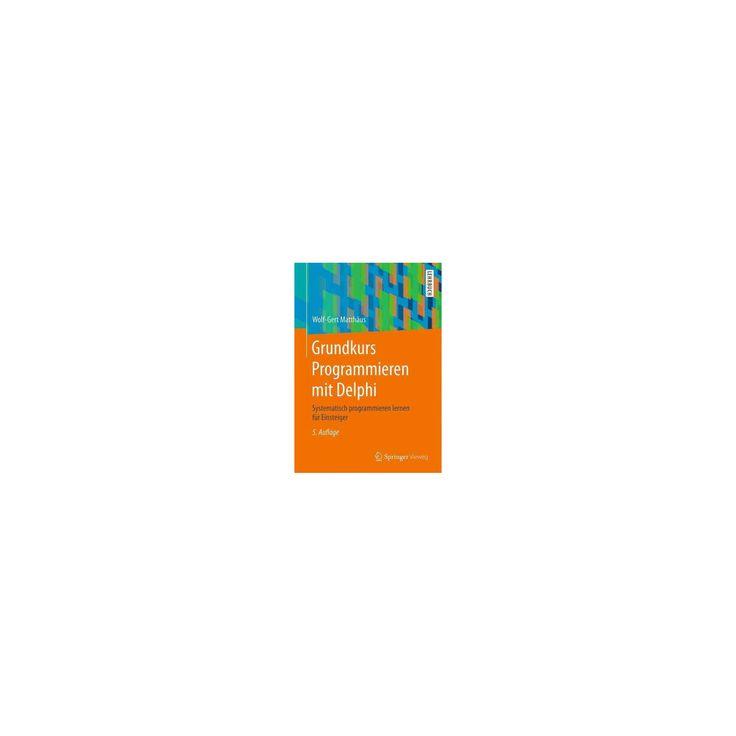 Grundkurs Programmieren Mit Delphi : Systematisch Programmieren Lernen Für Einsteiger (Paperback)