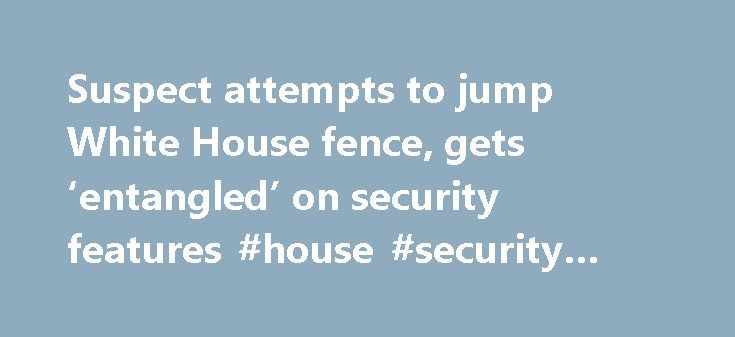 Suspect attempts to jump White House fence, gets 'entangled' on security features #house #security #tips http://mesa.nef2.com/suspect-attempts-to-jump-white-house-fence-gets-entangled-on-security-features-house-security-tips/  # Suspect attempts to jump White House fence, gets 'entangled' on security features A woman attempted to scale the White House fence Tuesday evening, but didn't make it all the way over due to security features, the Secret Service said in a statement to ABC7 News…