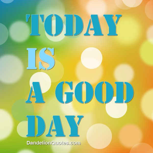 Quotes For A Good Day: Today Is A Good Day Quotes. QuotesGram