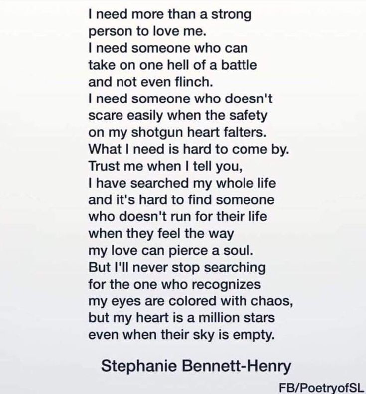 I need more than a strong person to love me. I need someone who can take on one hell of a battle and not even flinch. I need someone who doesn't scare easily #stephaniebennetthenry #stephaniebennetthenry #poem #poetry #writing #quote I need more than a strong person to love me. I need someone who can take on one hell of a battle and not even flinch. I need someone who doesn't scare easily <a class=