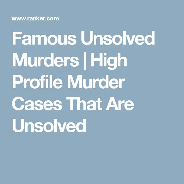Famous Unsolved Murders | High Profile Murder Cases That Are Unsolved
