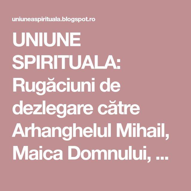 UNIUNE SPIRITUALA: Rugăciuni de dezlegare către Arhanghelul Mihail, Maica Domnului, către toți Sfinții și către ierarhiile îngerești