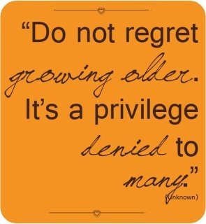 Do not regret growing older. It's a privilege denied to many. ~So very true~: Inspiration, Life, Quotes, Truth, Growing Older, Regret Growing, So True, Thought