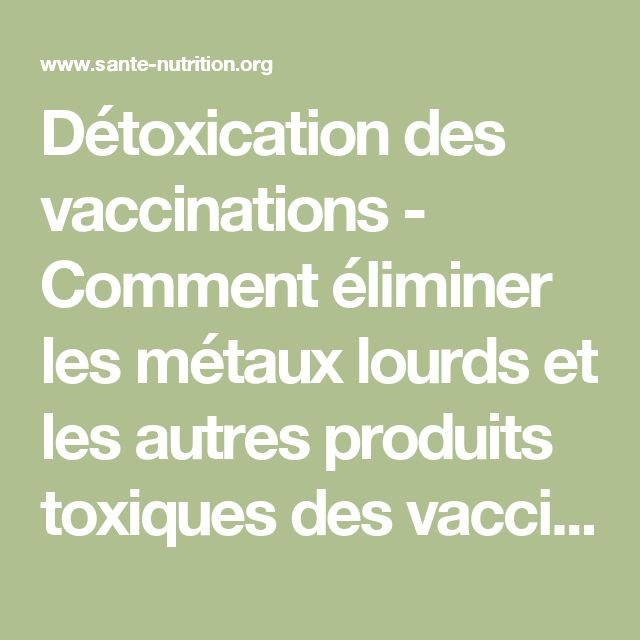Détoxication des vaccinations - Comment éliminer les métaux lourds et les autres produits toxiques des vaccins - Santé Nutrition