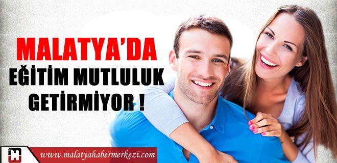 MALATYA'DA EĞİTİM MUTLULUK GETİRMİYOR !