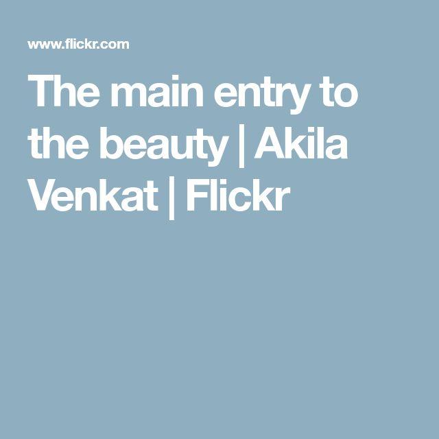 The main entry to the beauty   Akila Venkat   Flickr
