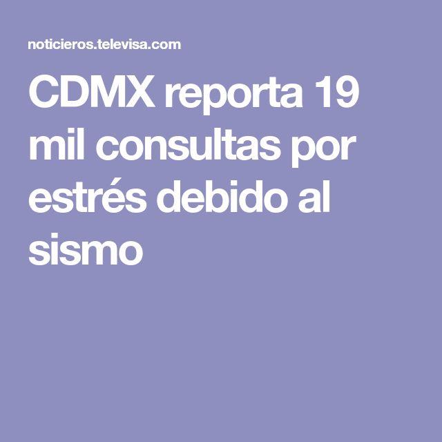 CDMX reporta 19 mil consultas por estrés debido al sismo