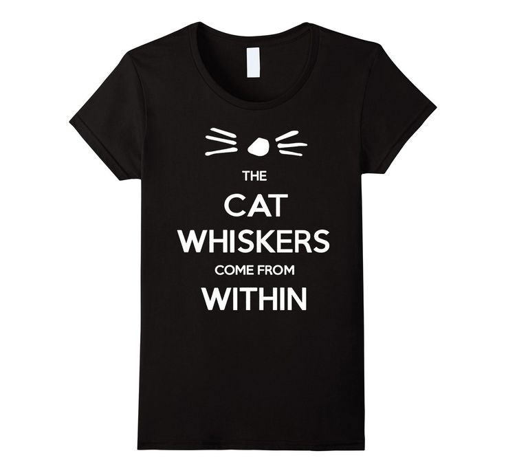 The Cat Whiskers They Come From Within T Shirt