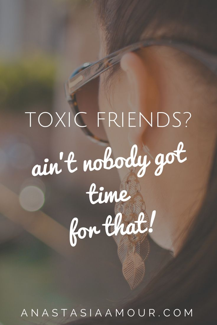 Toxic friends? Ain't nobody got time for that! Here's how to banish toxic friends for good: http://anastasiaamour.com/2014/03/09/toxic-friends-and-how-to-banish-them/ #friendship #relationships #negativity