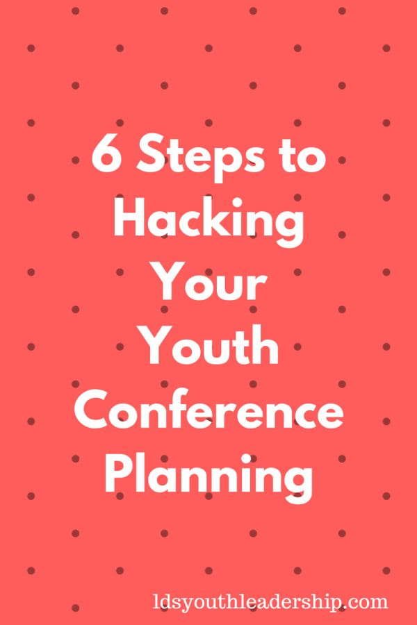 6 Steps to Hacking Your Youth Conference Planning - LDS Youth Leadership (from http://www.ldsyouthleadership.com/6-steps-to-hacking-your-youth-conference-planning/)
