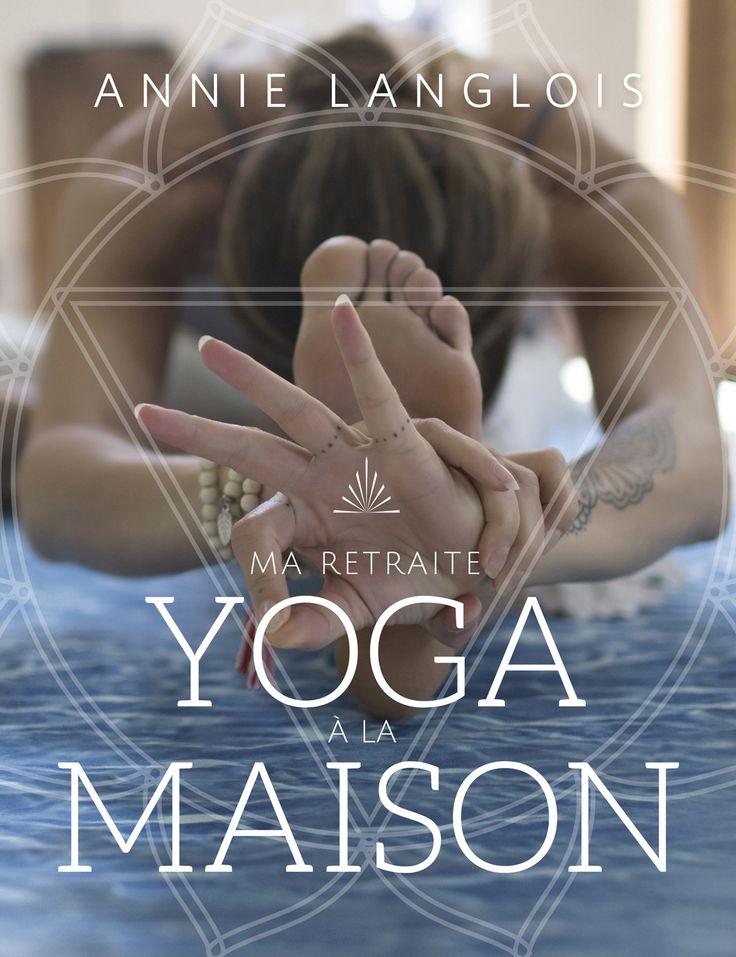 Ma retraite yoga à la maison - Annie Langlois - 240 pages, Couverture souple. Photos en couleurs. -   Référence : 00905333 #Livre #Santé #book #Psychologie #Cadeau #Quebec #Lecture #Yoga
