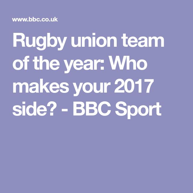 Rugby union team of the year: Who makes your 2017 side? - BBC Sport