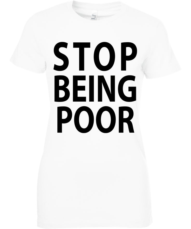 Stop being poor t shirt  Buy it Here: https://goo.gl/d6sZKw Checkout all our tops: http://www.nine99.co #ootd #shoppingday #shoppingday #instastyle #whatiwore #fashionista #trendy #outfitoftheday #love #likeit