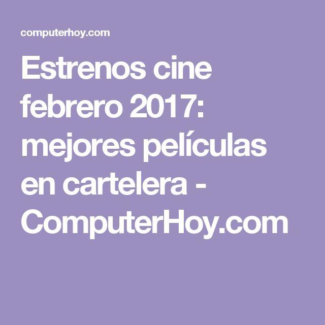 Estrenos cine febrero 2017: mejores películas en cartelera - ComputerHoy.com
