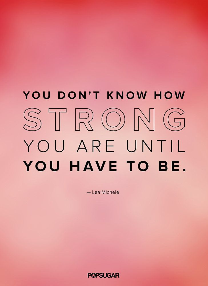 "Lea Michele quote: ""You don't know how strong you are until you have to be."""