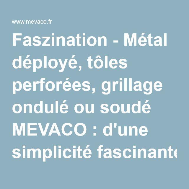 Faszination - Métal déployé, tôles perforées, grillage ondulé ou soudé MEVACO: d'une simplicité fascinante!