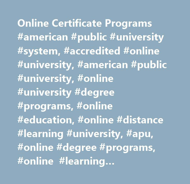 Online Certificate Programs #american #public #university #system, #accredited #online #university, #american #public #university, #online #university #degree #programs, #online #education, #online #distance #learning #university, #apu, #online #degree #programs, #online #learning #institution, #online #university, #distance #education, #military #education, #continuing #education, #associate #degree, #bachelor's #degrees, #master's #degrees, #graduate #degree, #accredited #university…