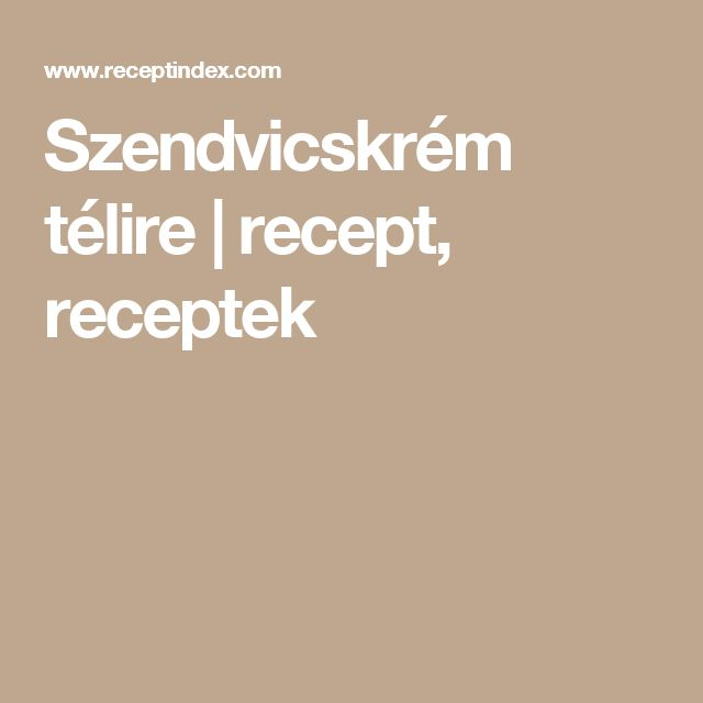 Szendvicskrém télire | recept, receptek