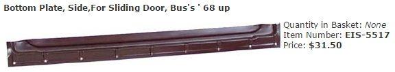 Bottom Plate, Side,For Sliding Door, Bus's ' 68 up Item Number: EIS-5517 Price: $31.50 This is the side bottom plate for the sliding door part on Bus's from ' 68 and up. #aircooled #combi #1600cc #bug #kombilovers #kombi #vwbug #westfalia #VW #vwlove #vwporn #vwflat4 #vwtype2 #VWCAMPER #vwengine #vwlovers #volkswagen #type1 #type3 #slammed #safariwindow #bus #porsche #vwbug #type2 #23window #wheels #custom #vw #EISPARTS