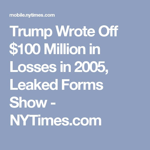 Trump Wrote Off $100 Million in Losses in 2005, Leaked Forms Show - NYTimes.com
