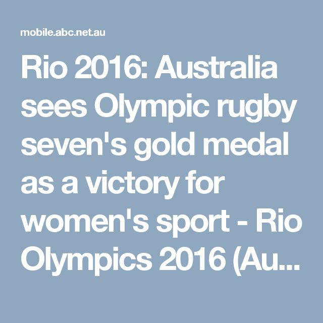 Rio 2016: Australia sees Olympic rugby seven's gold medal as a victory for women's sport - Rio Olympics 2016 (Australian Broadcasting Corporation)