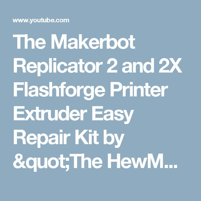 """The Makerbot Replicator 2 and 2X Flashforge Printer Extruder Easy Repair Kit by """"The HewMan"""" - YouTube"""