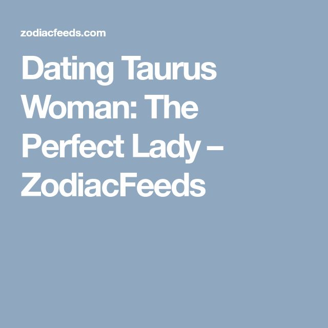 Dating Taurus Woman: The Perfect Lady – ZodiacFeeds