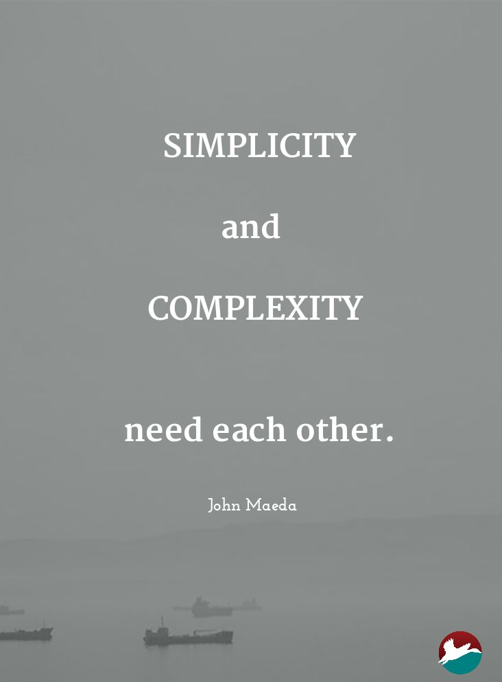 Simplicity and complexity need each other. - John Maeda (graphic designer, computer scientist, and author)