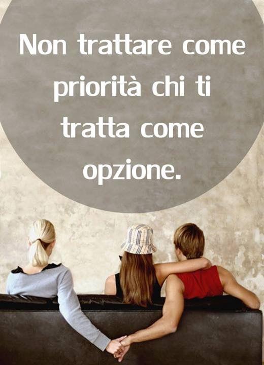 Non trattare come priorità chi ti tratta come opzione!