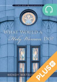 """""""What Would a Holy Woman Do?"""" — What Would a Holy Woman Do? by Wendy Watson Nelson (http://bookshelf.deseretbook.com/book/83032)"""