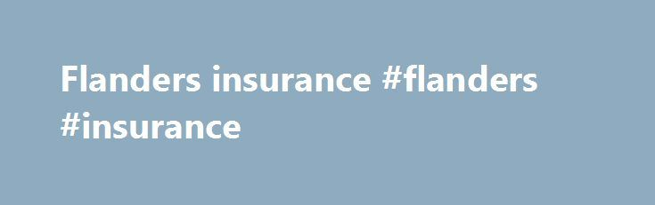 Flanders insurance #flanders #insurance http://florida.nef2.com/flanders-insurance-flanders-insurance/  # Benefits FLANDERS offers excellent benefits for our employees. The Flexible Benefit Program has been established to enable employees to tailor their benefit package to meet the needs of their family at a minimal cost. Coverage is effective on the first of the month following your date of hire or eligibility status. FLANDERS provides a Flexible Benefit Plan for its employees. This plan…