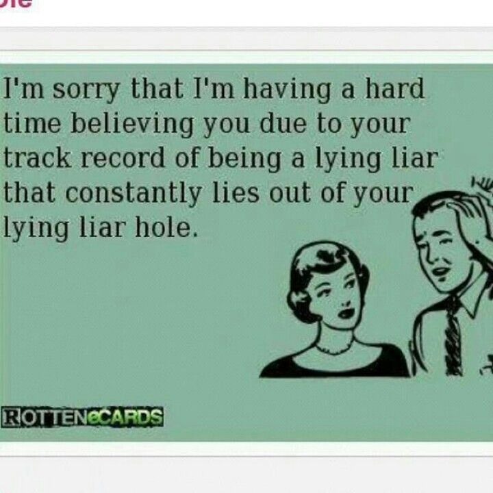 Liars are the LOWEST form of existence ... luckily they are stupid too so you can call them out on it, and boy they don't like it one bit.  If you don't want to be called out ... then tell the TRUTH honey... cuz I will ALWAYS call out a liar!