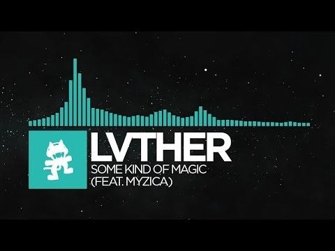 [Indie Dance] - LVTHER - Some Kind Of Magic (feat. MYZICA) [Monstercat R...