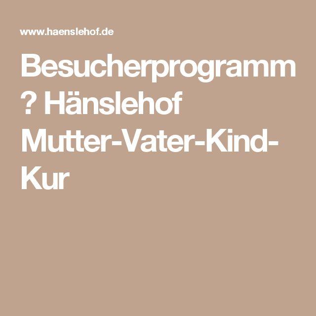 Besucherprogramm ∗ Hänslehof Mutter-Vater-Kind-Kur