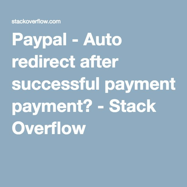 Paypal - Auto redirect after successful payment? - Stack Overflow